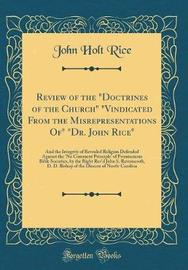 "Review of the ""Doctrines of the Church"" ""Vindicated from the Misrepresentations Of"" ""Dr. John Rice"" by John Holt Rice image"