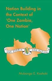 Nation Building in the Context of 'one Zambia One Nation' by Mubanga E. Kashoki