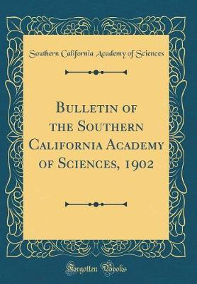 Bulletin of the Southern California Academy of Sciences, 1902 (Classic Reprint) by Southern California Academy of Sciences