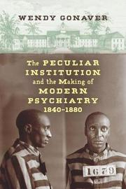 The Peculiar Institution and the Making of Modern Psychiatry, 1840-1880 by Wendy Gonaver