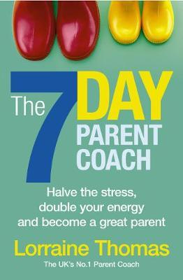 The 7 Day Parent Coach by Lorraine Thomas