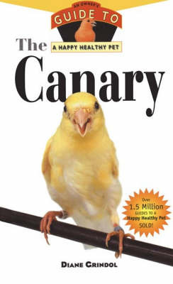 The Canary: An Owner's Guide to a Happy Healthy Pet by Diane Grindol image