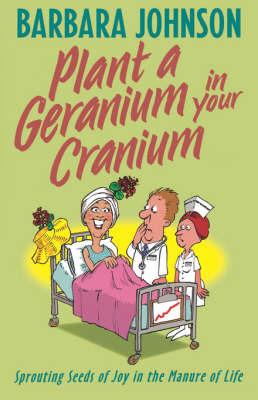 Plant a Geranium in Your Cranium by Barbara Johnson image