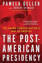 The Post-American Presidency by Pamela Geller