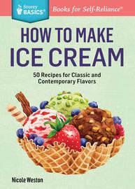 Storey Basics How to Make Ice Cream by Nicole Weston
