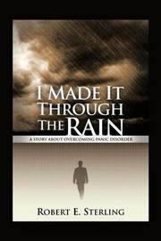 I Made It Through the Rain by Robert E Sterling