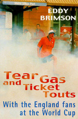 Tear Gas and Ticket Touts by Eddy Brimson
