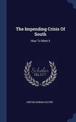 The Impending Crisis of South by Hinton Bowan Helper