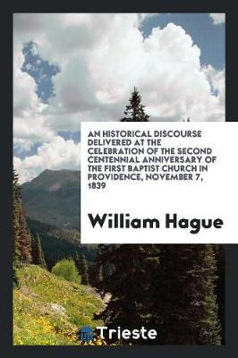 An Historical Discourse Delivered at the Celebration of the Second Centennial Anniversary of the First Baptist Church in Providence, November 7, 1839 by William Hague image