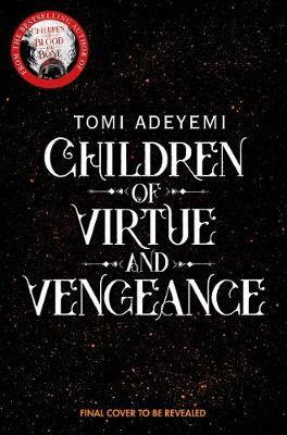 Children of Virtue and Vengeance by Tomi Adeyemi image