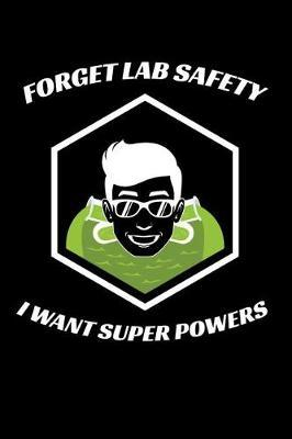 Forget Lab Safety I Want Super Powers by Lab Publishing