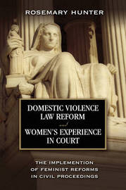Domestic Violence Law Reform and Women's Experience in Court by Rosemary C Hunter