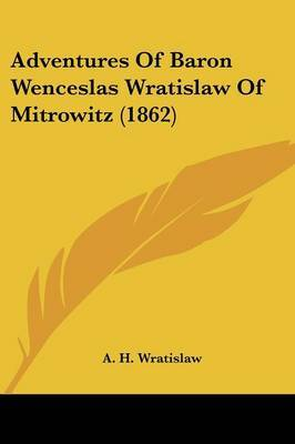 Adventures Of Baron Wenceslas Wratislaw Of Mitrowitz (1862) by A H Wratislaw image