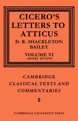 Cicero: Letters to Atticus: Volume 6, Books 14-16 by Marcus Tullius Cicero