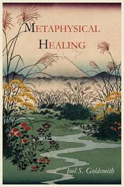Metaphysical Healing by Joel S Goldsmith