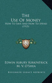 The Use of Money: How to Save and How to Spend (1915) by Edwin Asbury Kirkpatrick