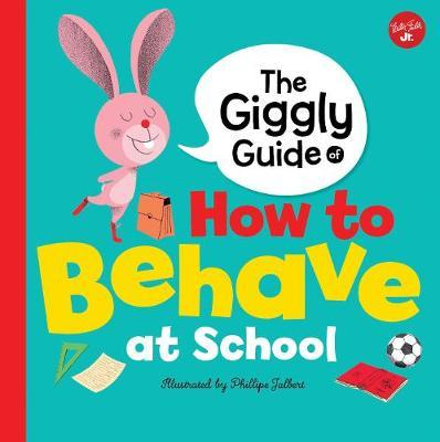 The Giggly Guide of How to Behave at School by Phillipe Jalbert image