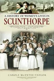 A History of Women's Lives in Scunthorpe by Carole McEntee-Taylor