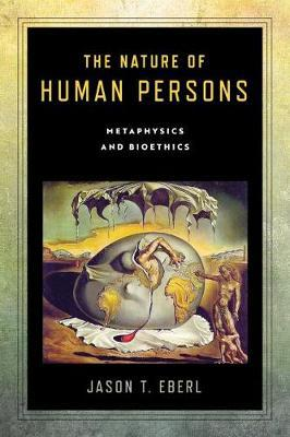 The Nature of Human Persons by Jason T Eberl