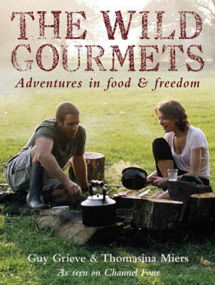 The Wild Gourmets: Adventures in Food and Freedom by Guy Grieve
