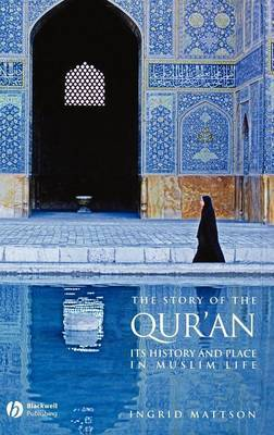 The Story of the Qur'an - Its History and Place in Muslim Life by Ingrid Mattson