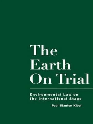 The Earth on Trial by Paul Stanton Kibel