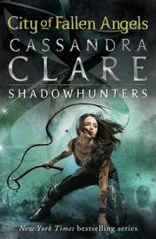 The Mortal Instruments 4: City of Fallen Angels by Cassandra Clare