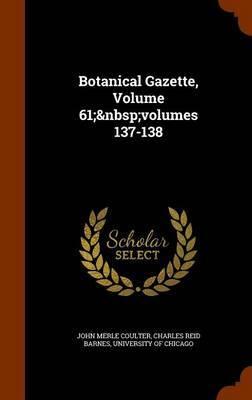 Botanical Gazette, Volume 61; Volumes 137-138 by John Merle Coulter