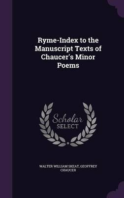 Ryme-Index to the Manuscript Texts of Chaucer's Minor Poems by Walter William Skeat