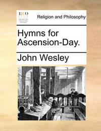 Hymns for Ascension-Day. by John Wesley image