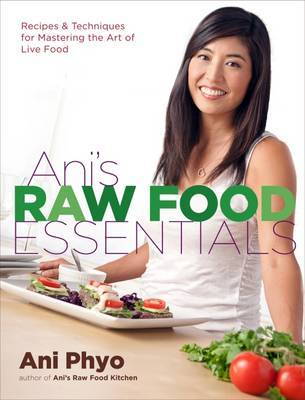 Ani's Raw Food Essentials: Recipes and Techniques for Mastering the Art of Live Food by Ani Phyo image