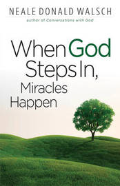 When God Steps in, Miracles Happen by Neale Donald Walsch