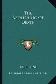 The Abolishing of Death by Basil King