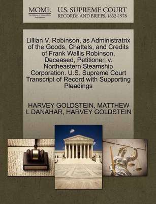 Lillian V. Robinson, as Administratrix of the Goods, Chattels, and Credits of Frank Wallis Robinson, Deceased, Petitioner, V. Northeastern Steamship Corporation. U.S. Supreme Court Transcript of Record with Supporting Pleadings by Matthew L Danahar