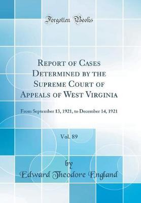 Report of Cases Determined by the Supreme Court of Appeals of West Virginia, Vol. 89 by Edward Theodore England
