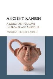 Ancient Kanesh by Mogens Trolle Larsen