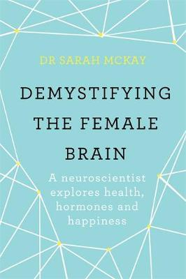 Demystifying The Female Brain by Sarah McKay