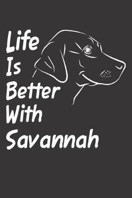 Life Is Better With Savannah by Mydognotes Publishing