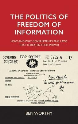 The Politics of Freedom of Information by Ben Worthy