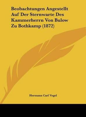 Beobachtungen Angestellt Auf Der Sternwarte Des Kammerherrn Von Bulow Zu Bothkamp (1872) by Hermann Carl Vogel image