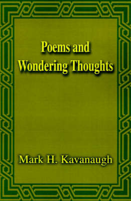 Poems and Wondering Thoughts by Mark H. Kavanaugh