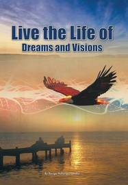 Live the Life of Dreams and Visions by Bonga Thulani Ndlangamandla