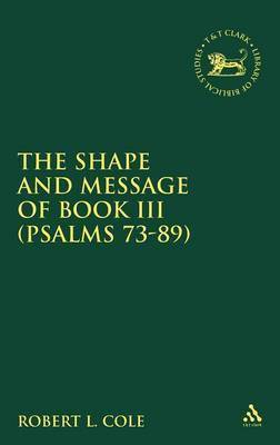 The Shape and Message of Book III (Psalms 73-89) by Robert L. Cole
