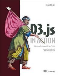 D3.js in Action, 2E by Elijah Meeks