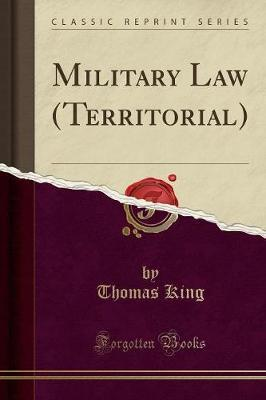Military Law (Territorial) (Classic Reprint) by Thomas King