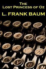 Lyman Frank Baum - The Lost Princess of Oz by Lyman Frank Baum image