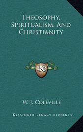 Theosophy, Spiritualism, and Christianity by W. J. Coleville
