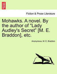"Mohawks. a Novel. by the Author of ""Lady Audley's Secret"" [M. E. Braddon], Etc. by * Anonymous"
