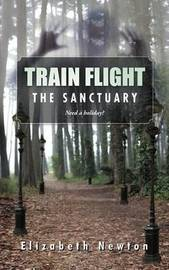 Train Flight: The Sanctuary Need a Holiday? by Elizabeth Newton
