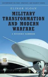 Military Transformation and Modern Warfare by Elinor C. Sloan